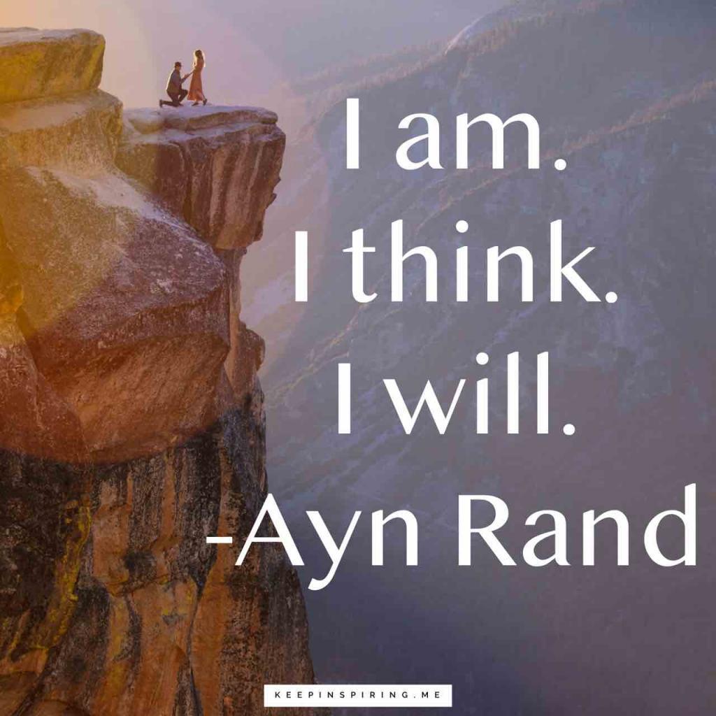 """Ayn Rand quote """"I am. I think. I will"""""""