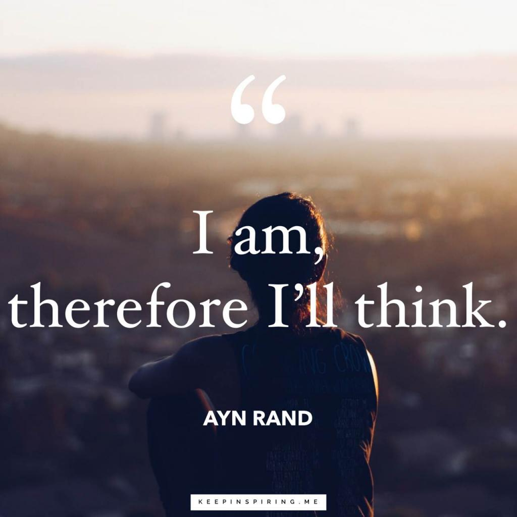 "Ayn Rand quote ""I am, therefore I'll think"""