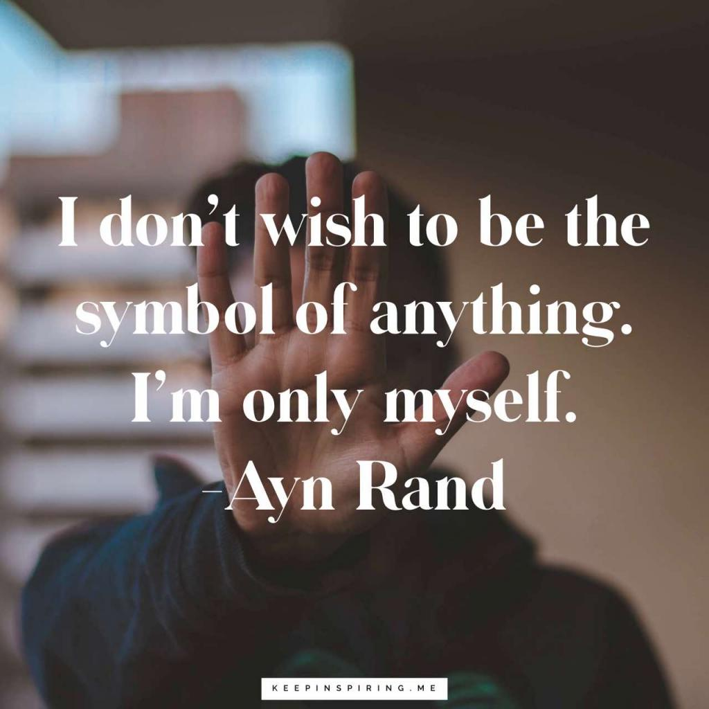 "Ayn Rand quote ""I don't wish to be the symbol of anything. I'm only myself"""