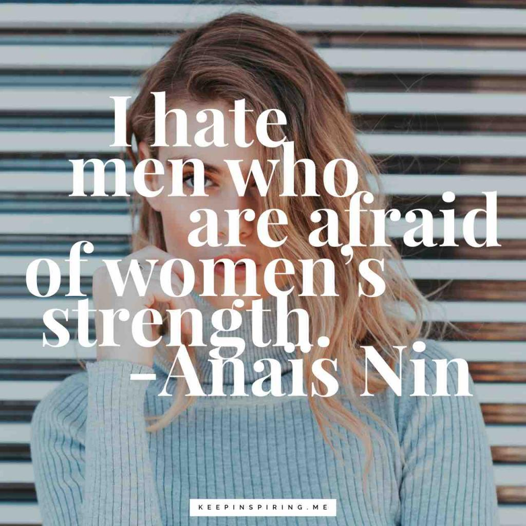 """""""I hate men who are afraid of women's strength"""""""