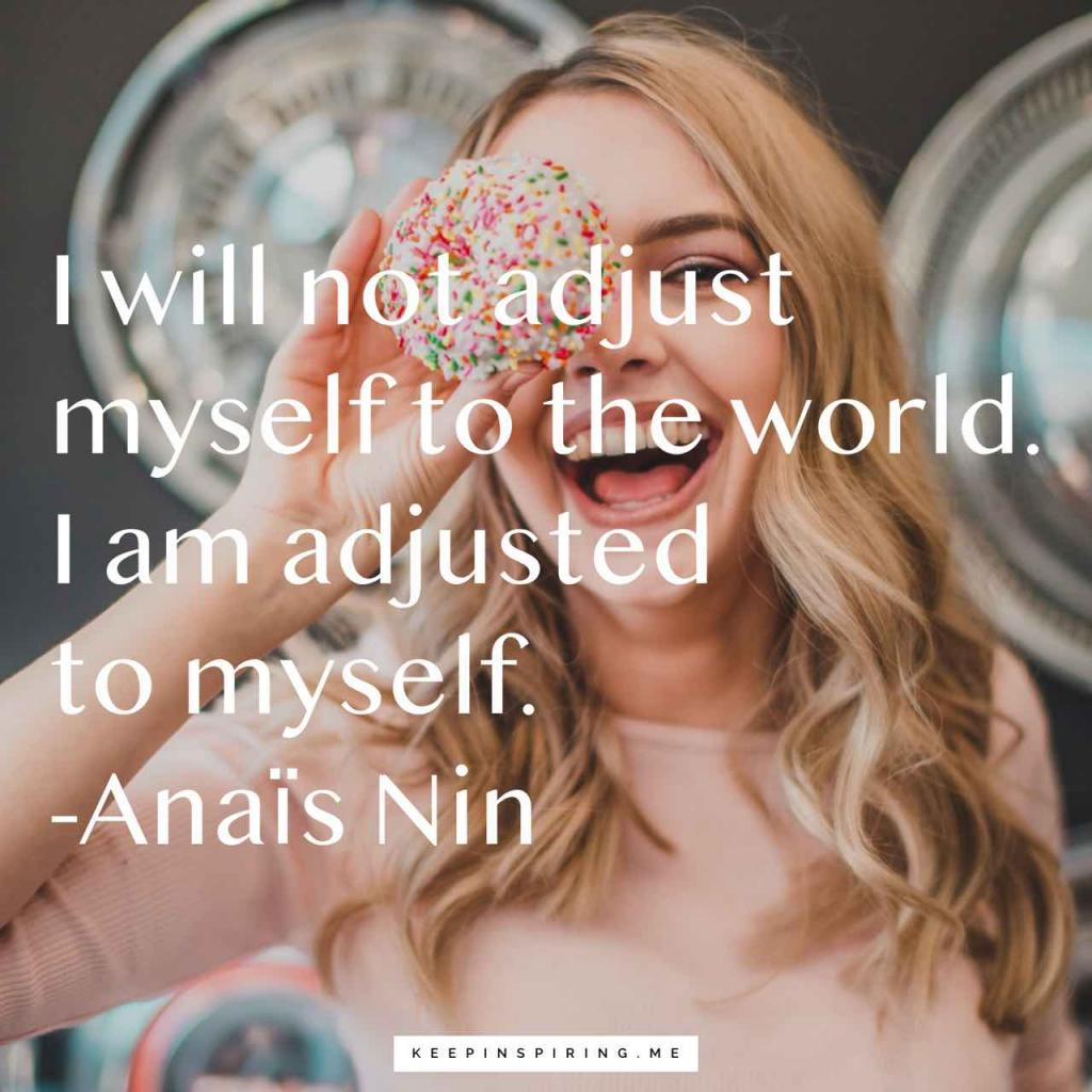 """Anaïs Nin quote """"I will not adjust myself to the world. I am adjusted to myself"""""""
