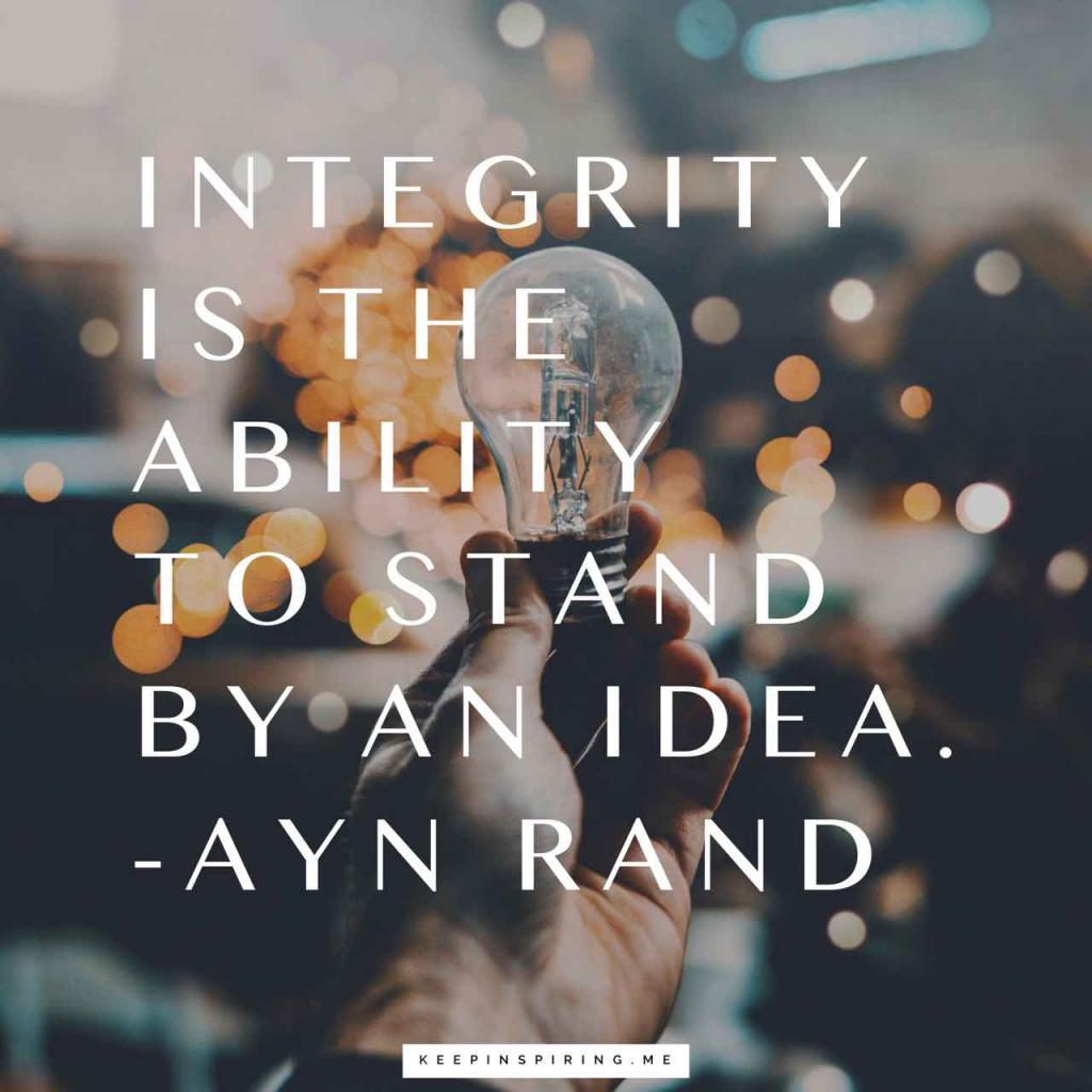 "Ayn Rand quote ""Integrity is the ability to stand by an idea"""