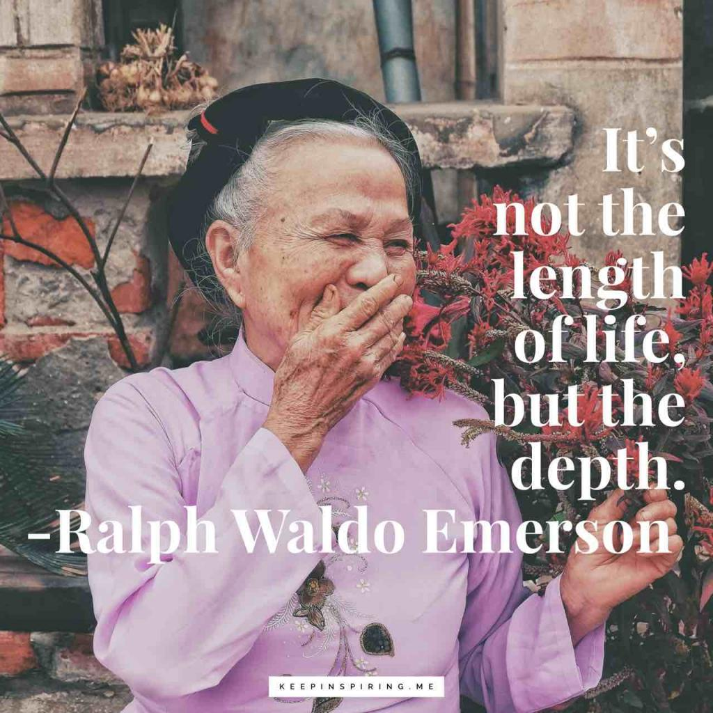 "Ralph Waldo Emerson ""It is not the length of life, but the depth"""
