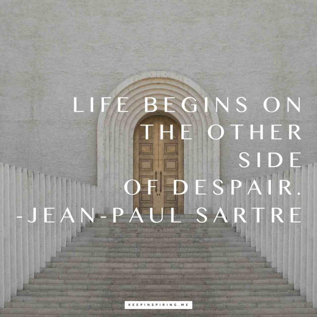"Jean-Paul Sartre quote ""Life begins on the other side of despair"""