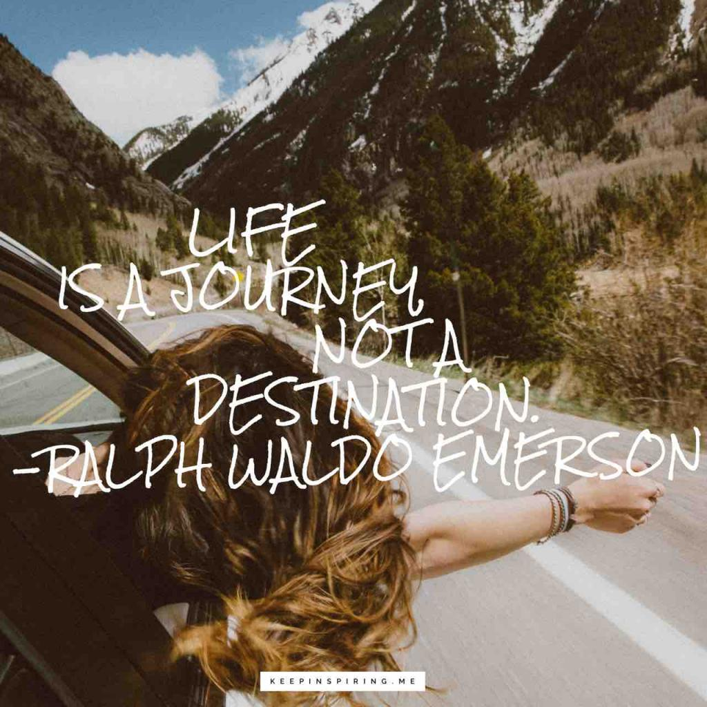 "Ralph Waldo Emerson quote ""Life is a journey, not a destination"""