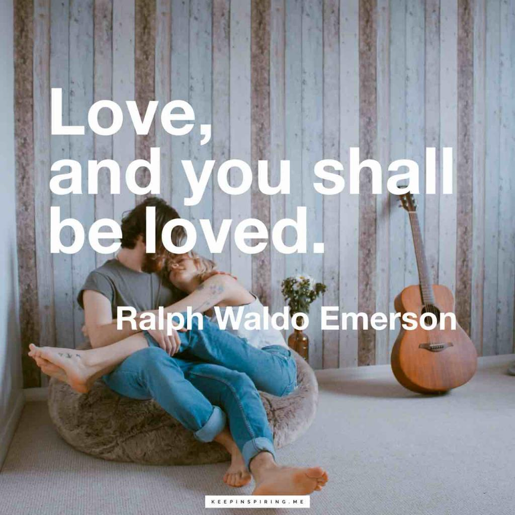 "Ralph Waldo Emerson quote ""Love, and you shall be loved"""