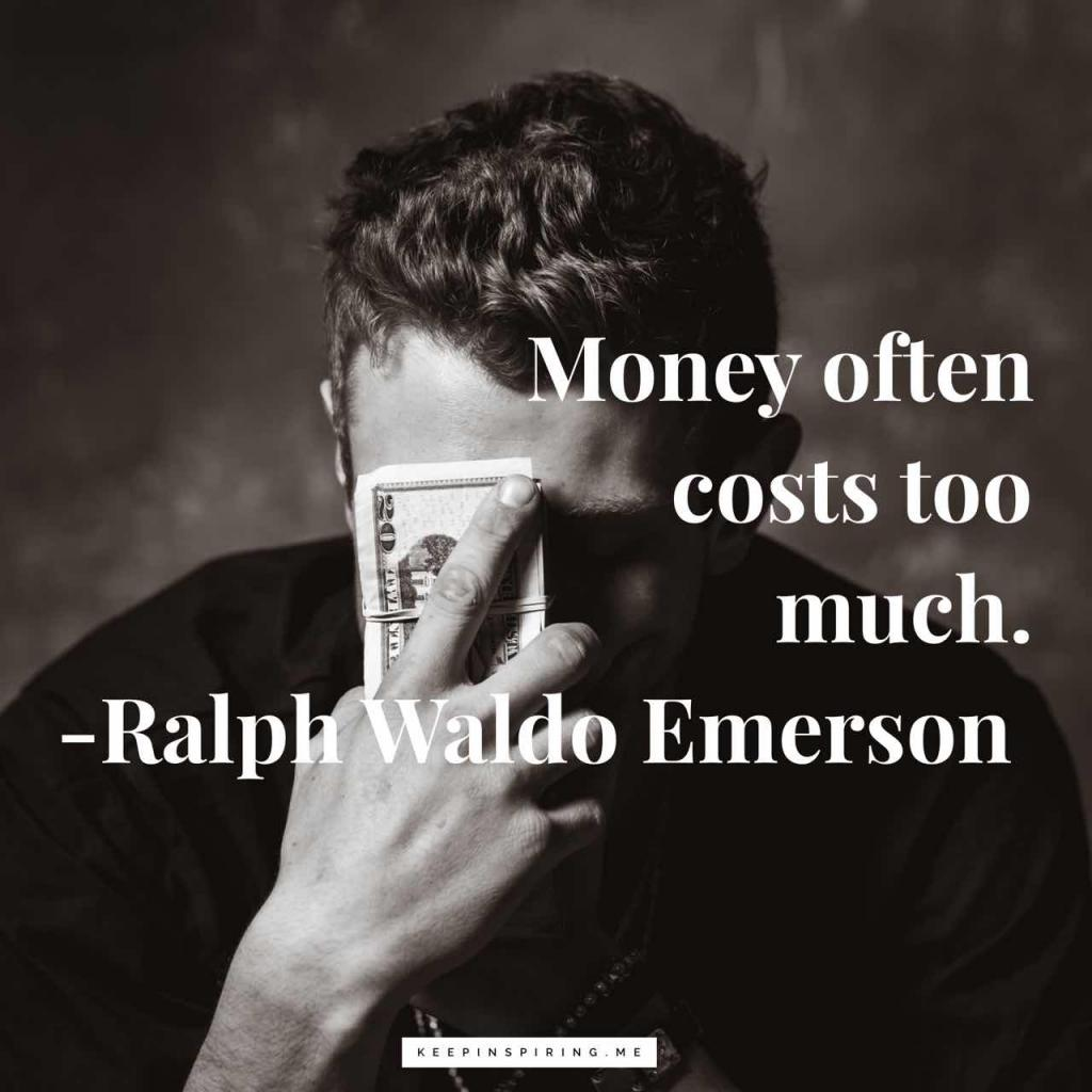 "Ralph Waldo Emerson quote ""Money often costs too much"""