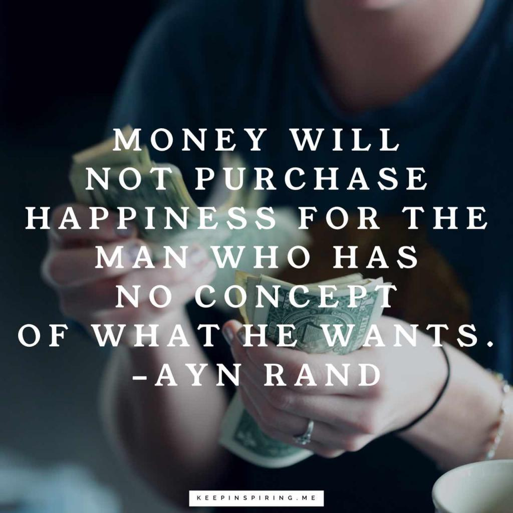 """Money will not purchase happiness for the man who has no concept of what he wants"""