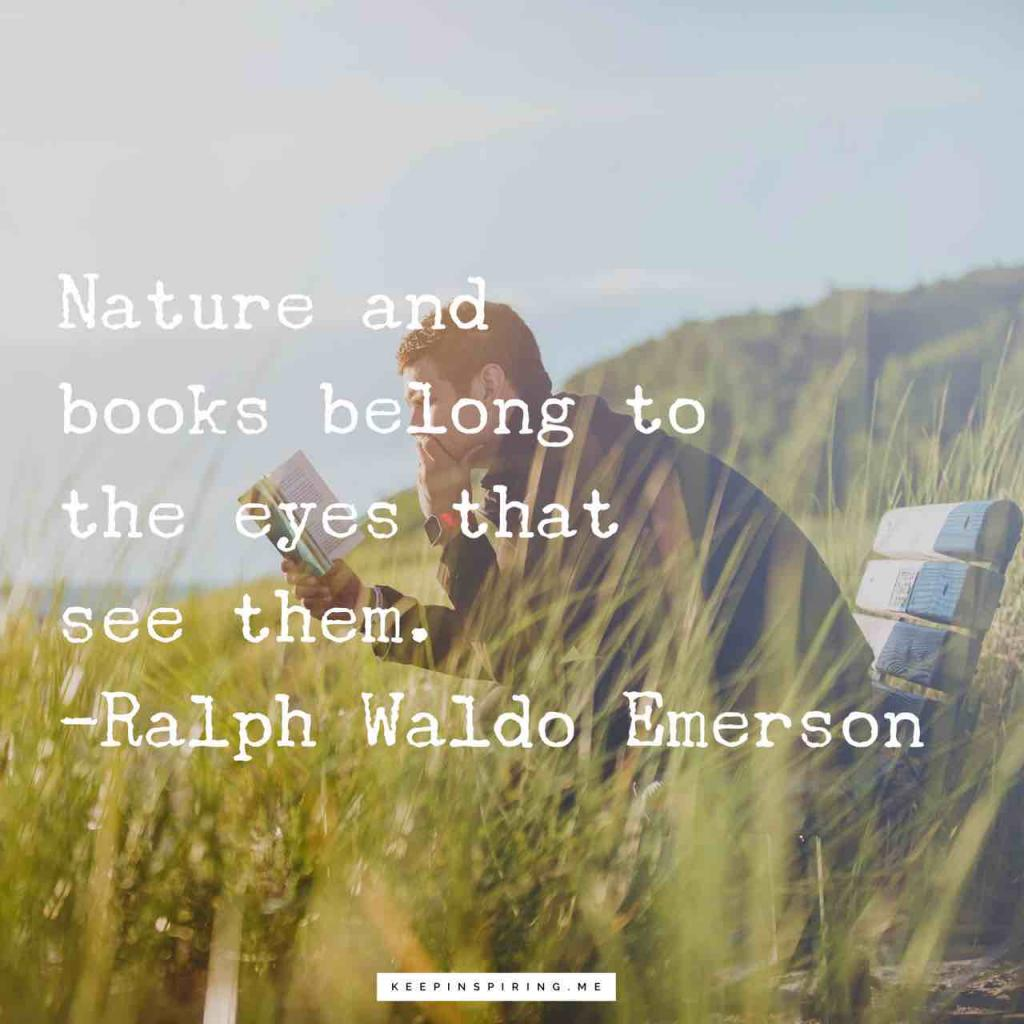 """Nature and books belong to the eyes that see them"""