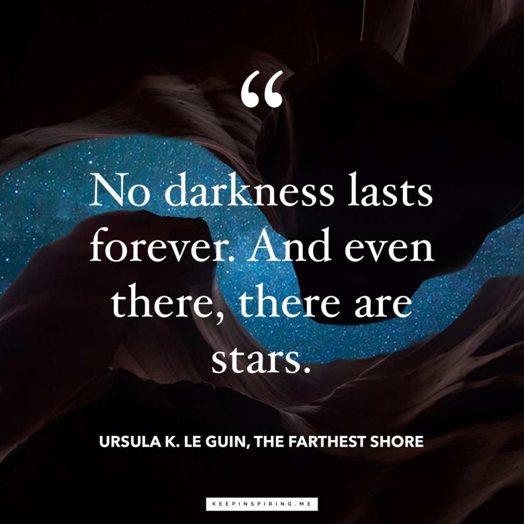 """No darkness lasts forever. And even there, there are stars"""