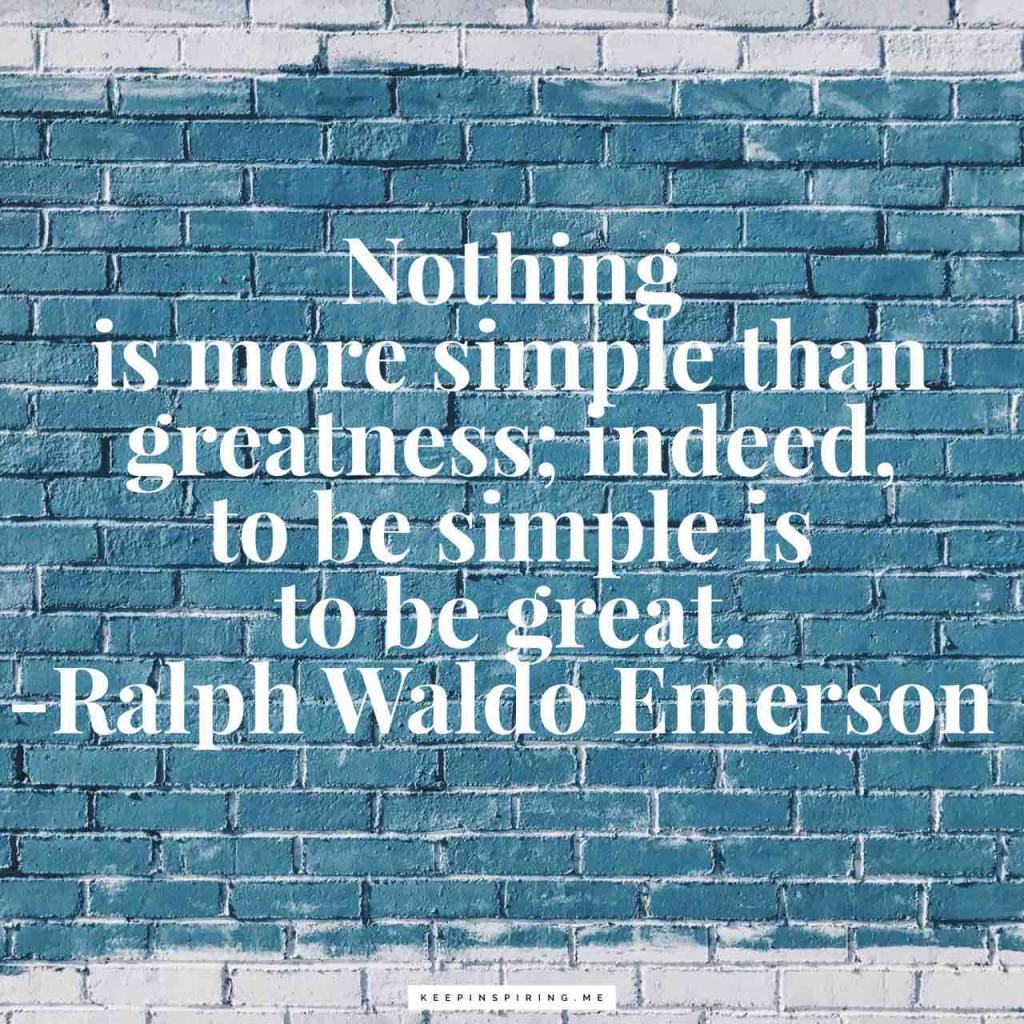 """Nothing is more simple than greatness; indeed, to be simple is to be great"""