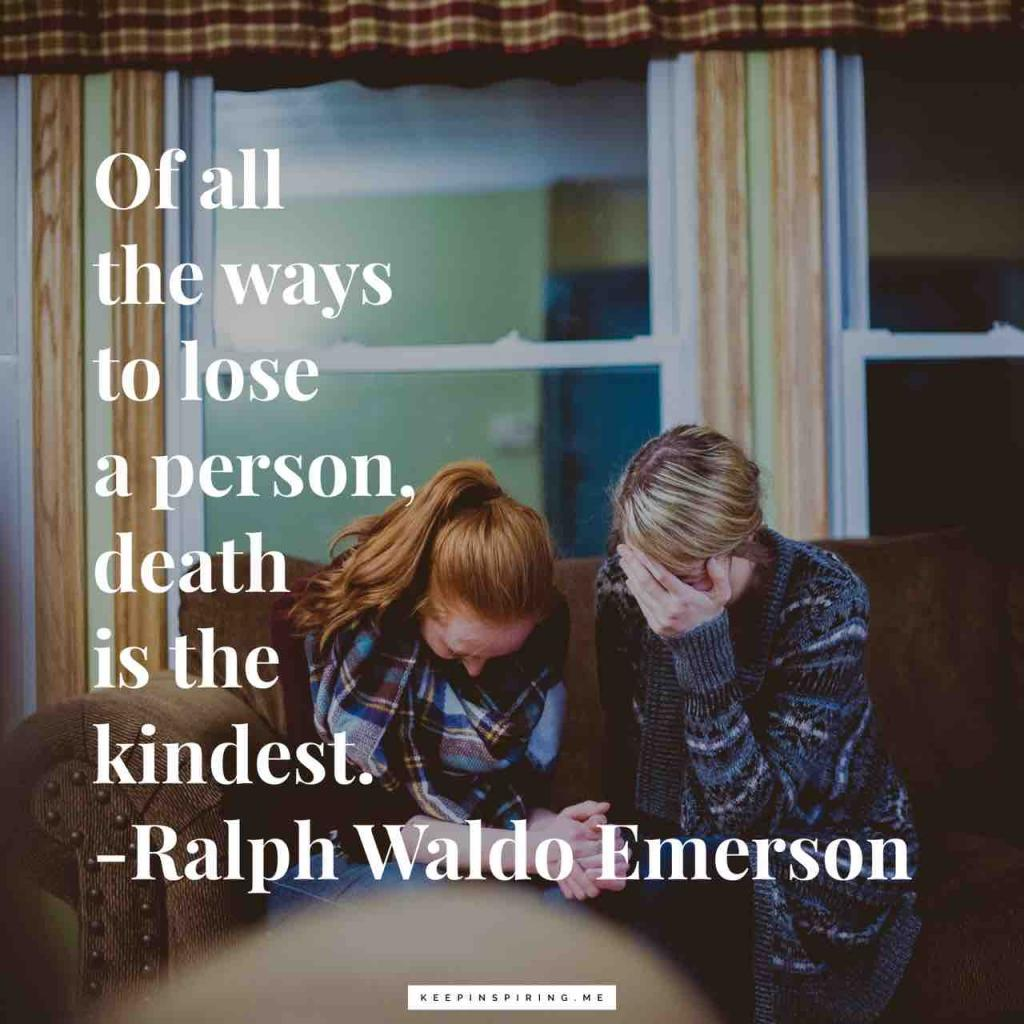 "Emerson quote ""Of all the ways to lose a person, death is the kindest"""