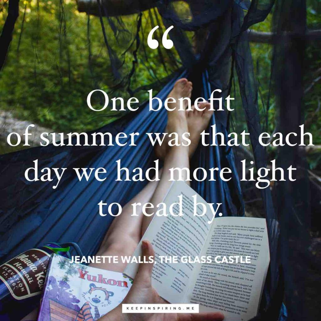 "Jeanette Walls quote ""One benefit of summer was that each day we had more light to read by"""
