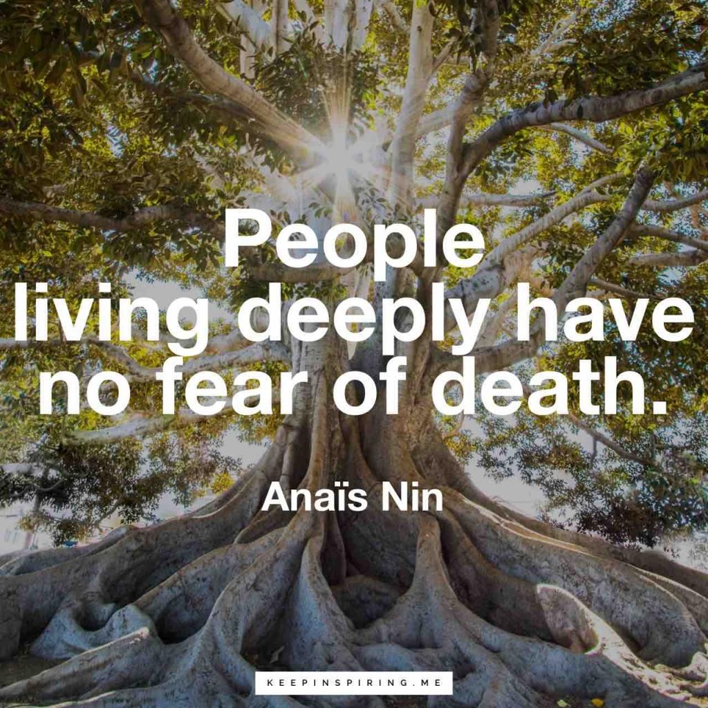 """Anaïs Nin quote """"People living deeply have no fear of death"""""""