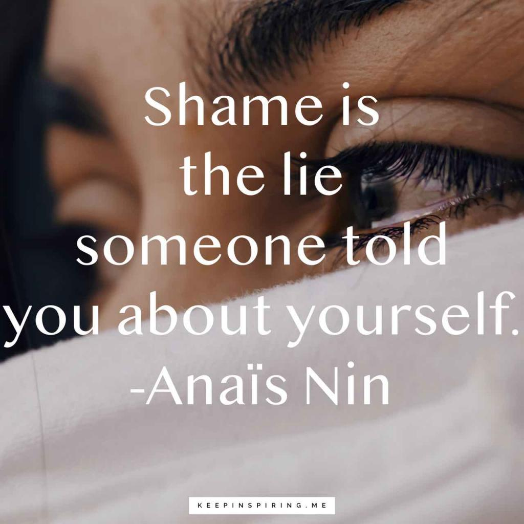 """Anaïs Nin quote """"Shame is the lie someone told you about yourself"""""""