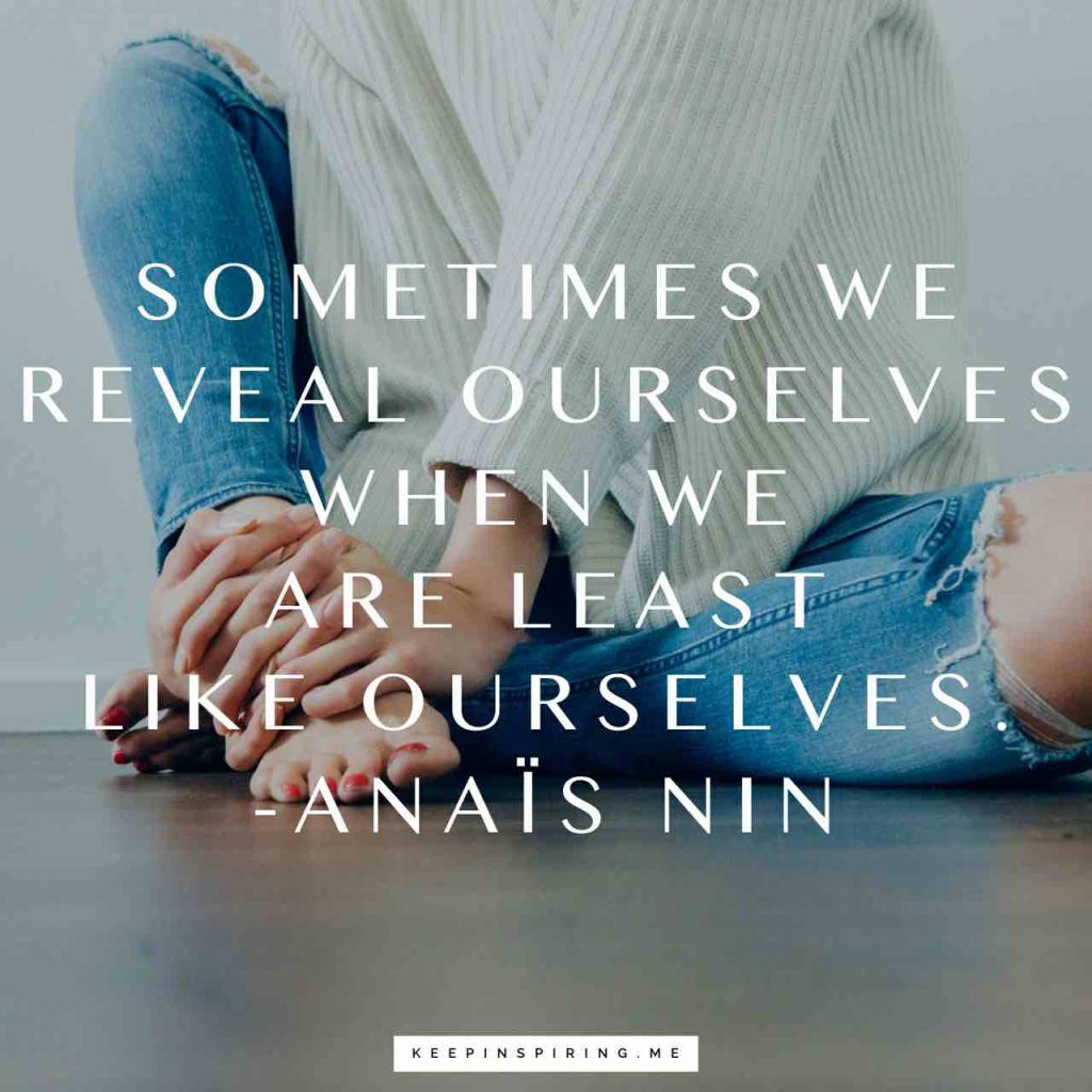 """Anaïs Nin quote """"Sometimes we reveal ourselves when we are least like ourselves"""""""