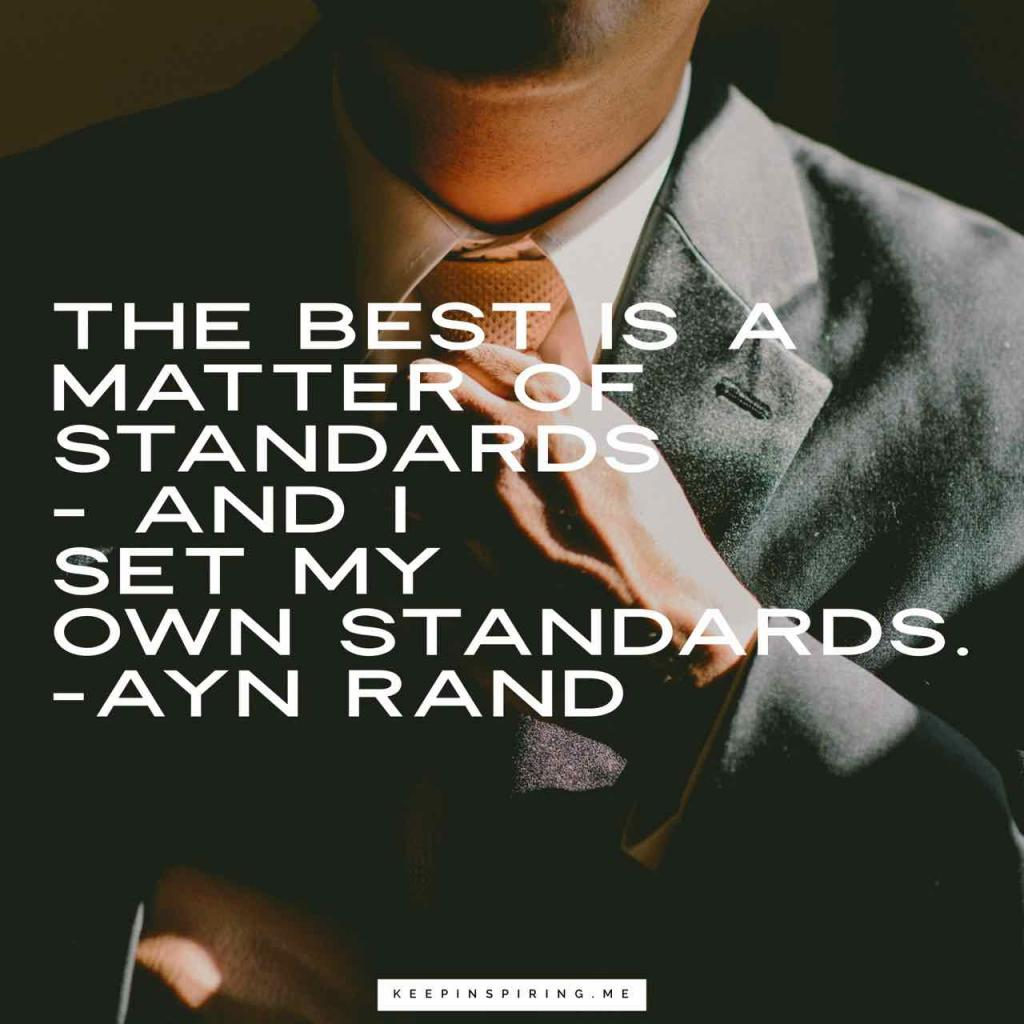"Ayn Rand quote ""The best is a matter of standards—and I set my own standards"""