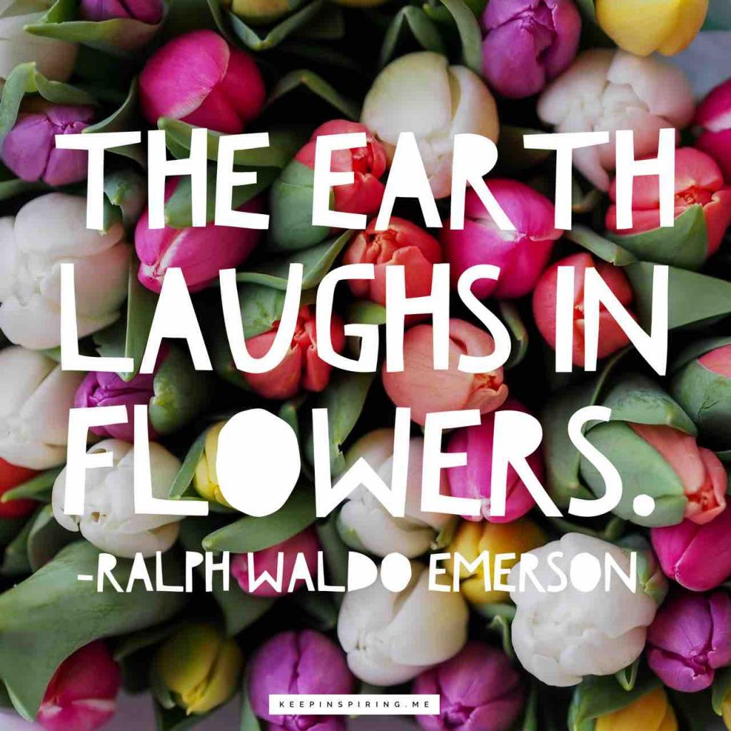 "Ralph Waldo Emerson quote ""The earth laughs in flowers"""