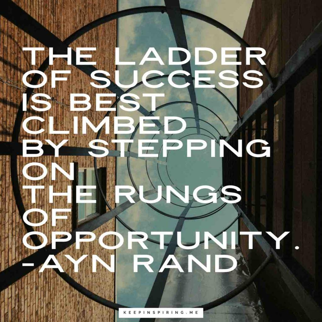 """The ladder of success is best climbed by stepping on the rungs of opportunity"""