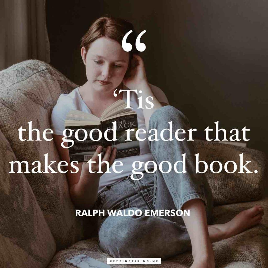 "Ralph Waldo Emerson quote ""Tis the good reader that makes the good book"""