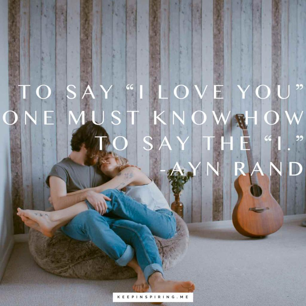 "Ayn Rand Quote ""To say 'I love you' one must know first how to say the 'I'"""