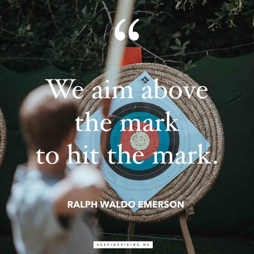 "Ralph Waldo Emerson quote ""We aim above the mark to hit the mark"""
