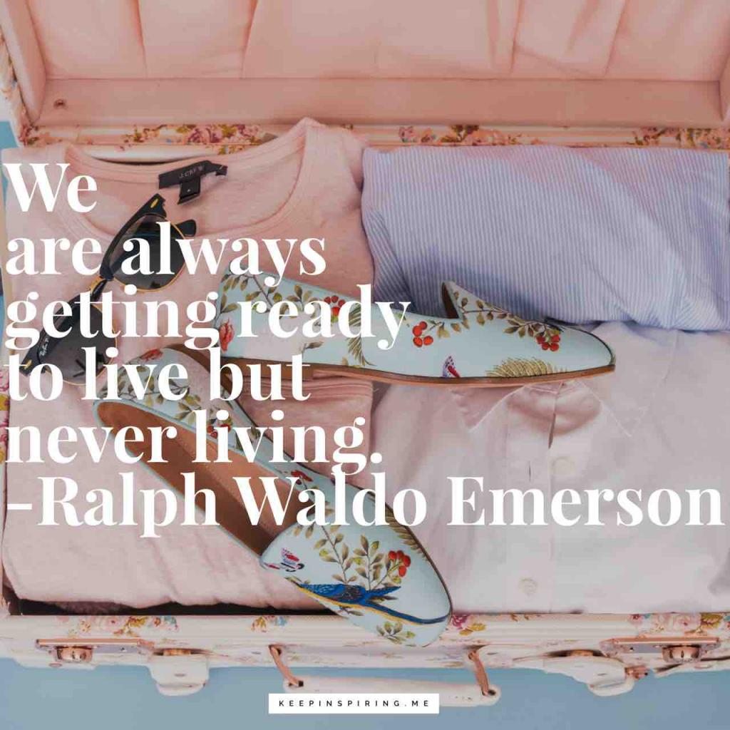 "Emerson quote ""We are always getting ready to live but never living"""