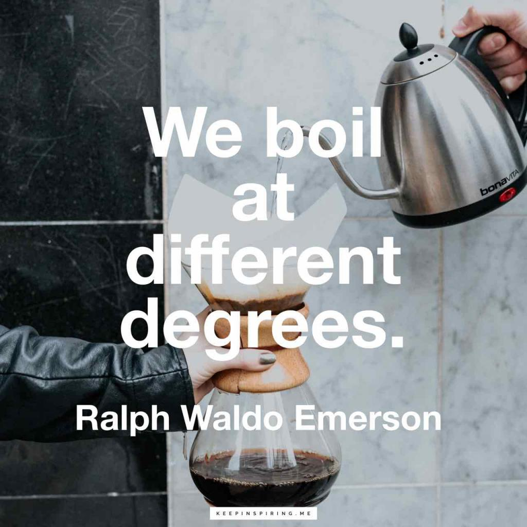 "Ralph Waldo Emerson quote ""We boil at different degrees"""