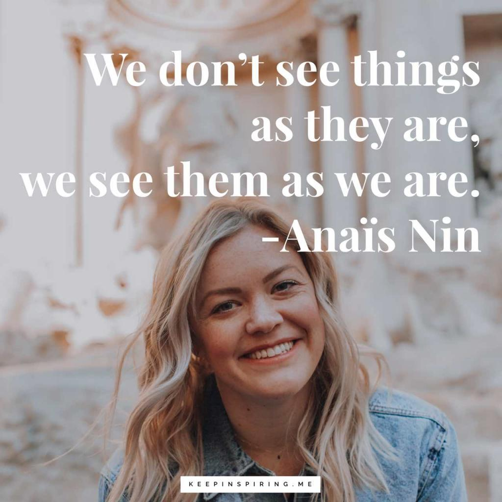 """Anaïs Nin quote """"We don't see things as they are, we see them as we are"""""""