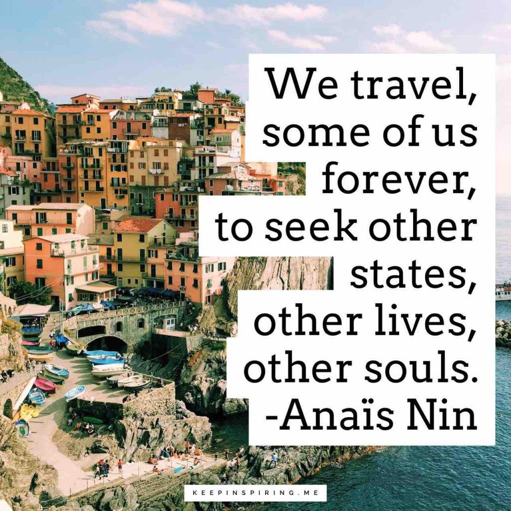 """""""We travel, some of us forever, to seek other states, other lives, other souls"""""""