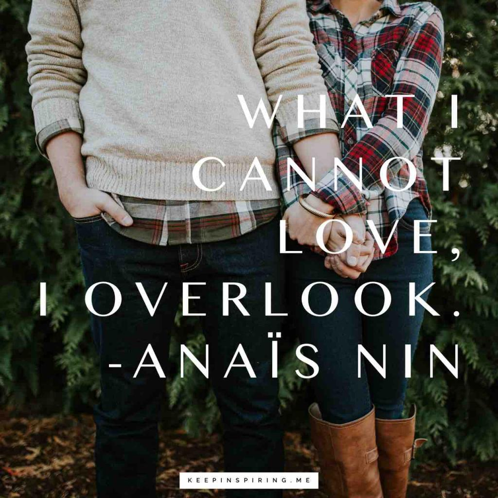 """Anaïs Nin quote """"What I cannot love, I overlook"""""""