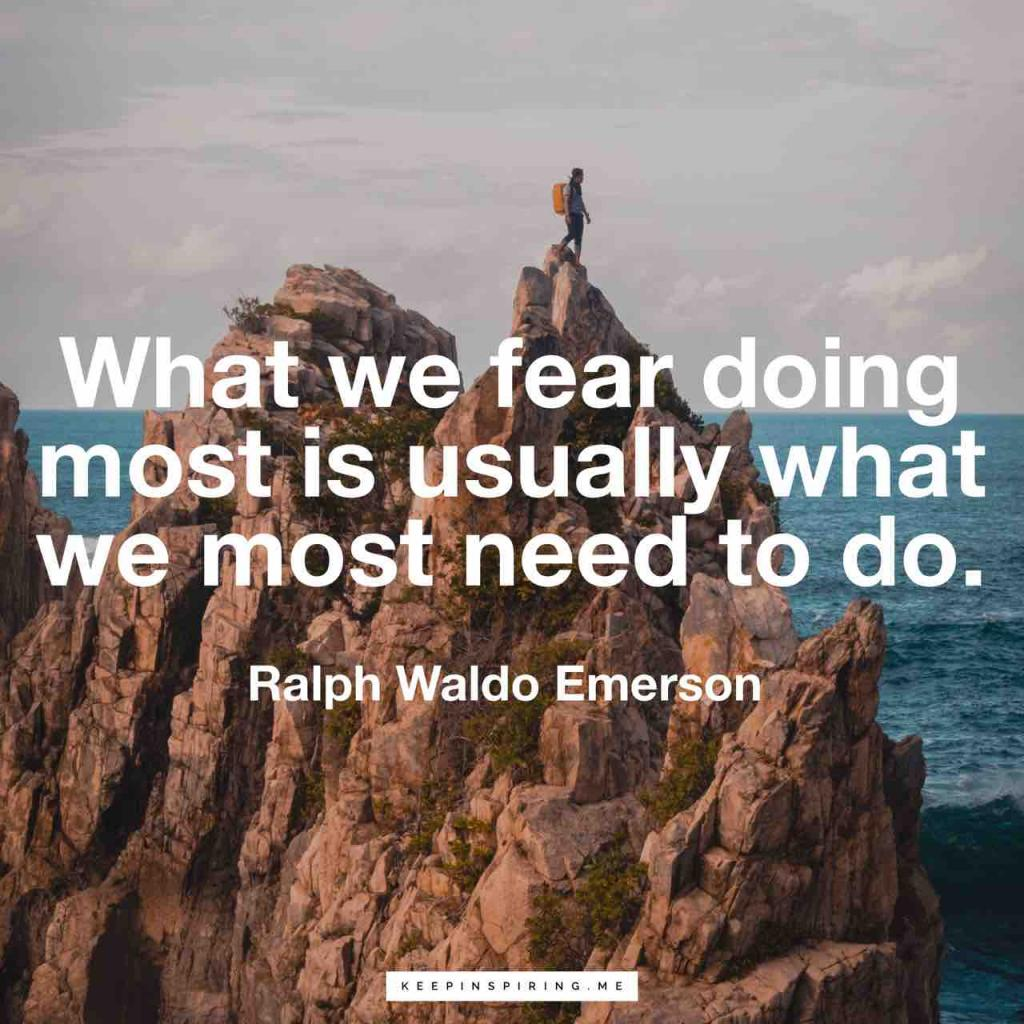 """What we fear doing most is usually what we most need to do"""