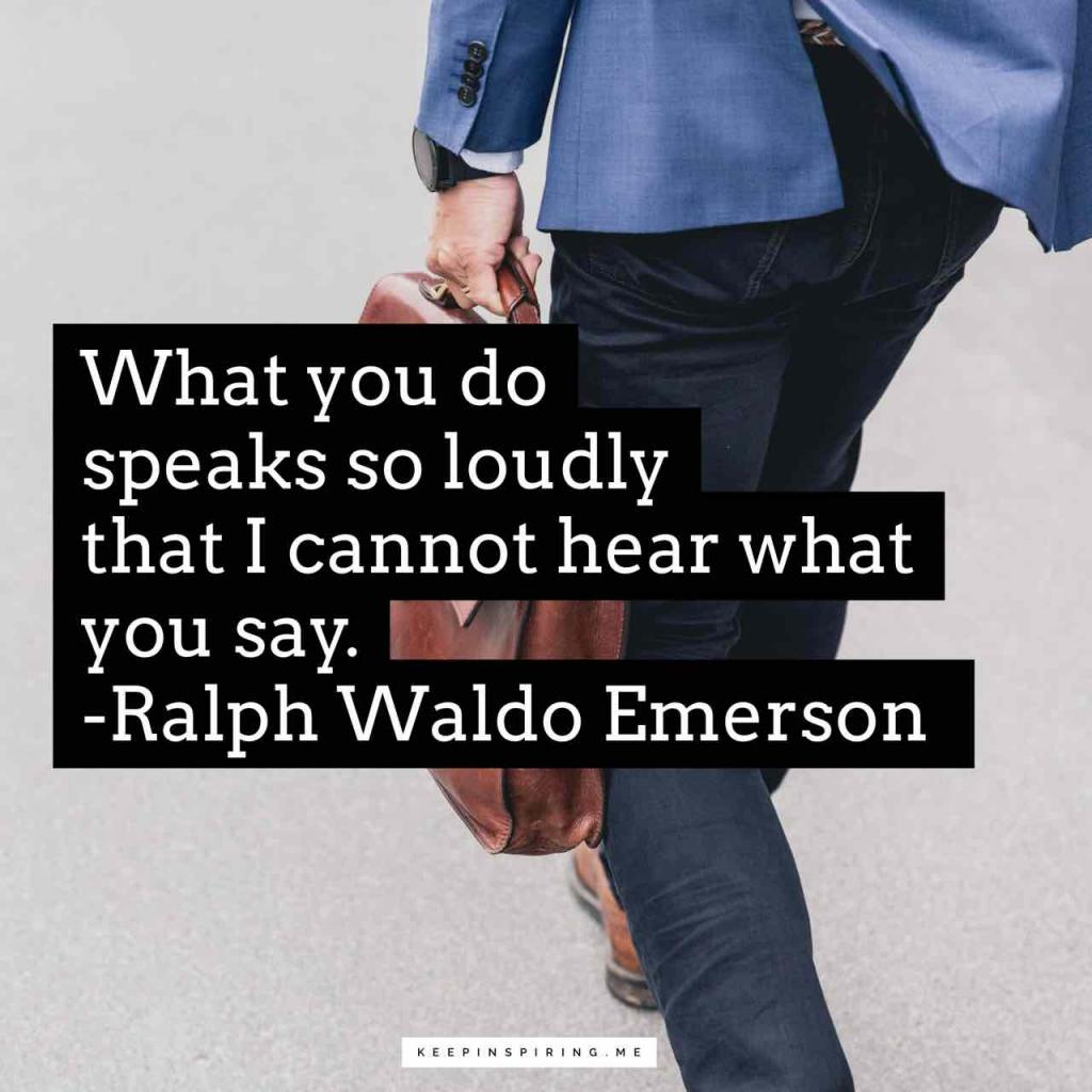 "Emerson quote ""What you do speaks so loudly that I cannot hear what you say"""