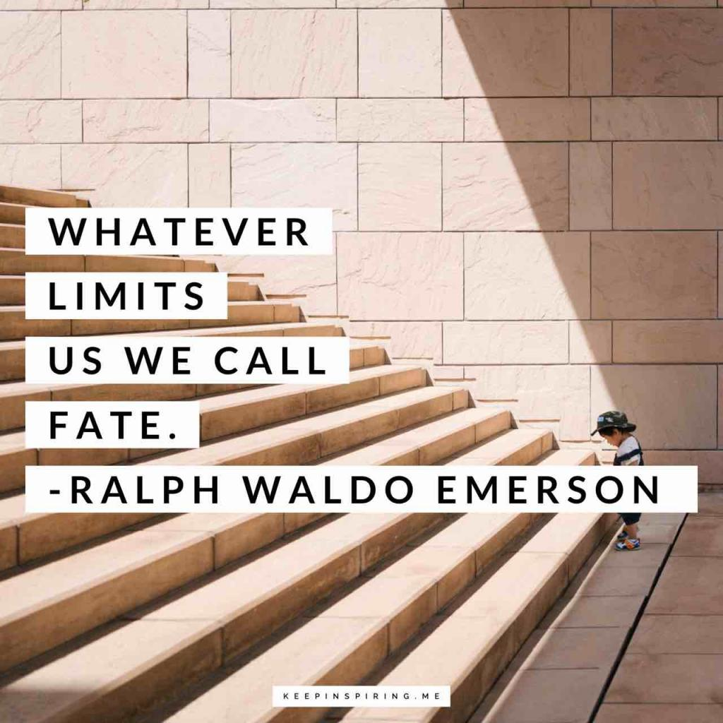 "Ralph Waldo Emerson quote ""Whatever limits us we call fate"""