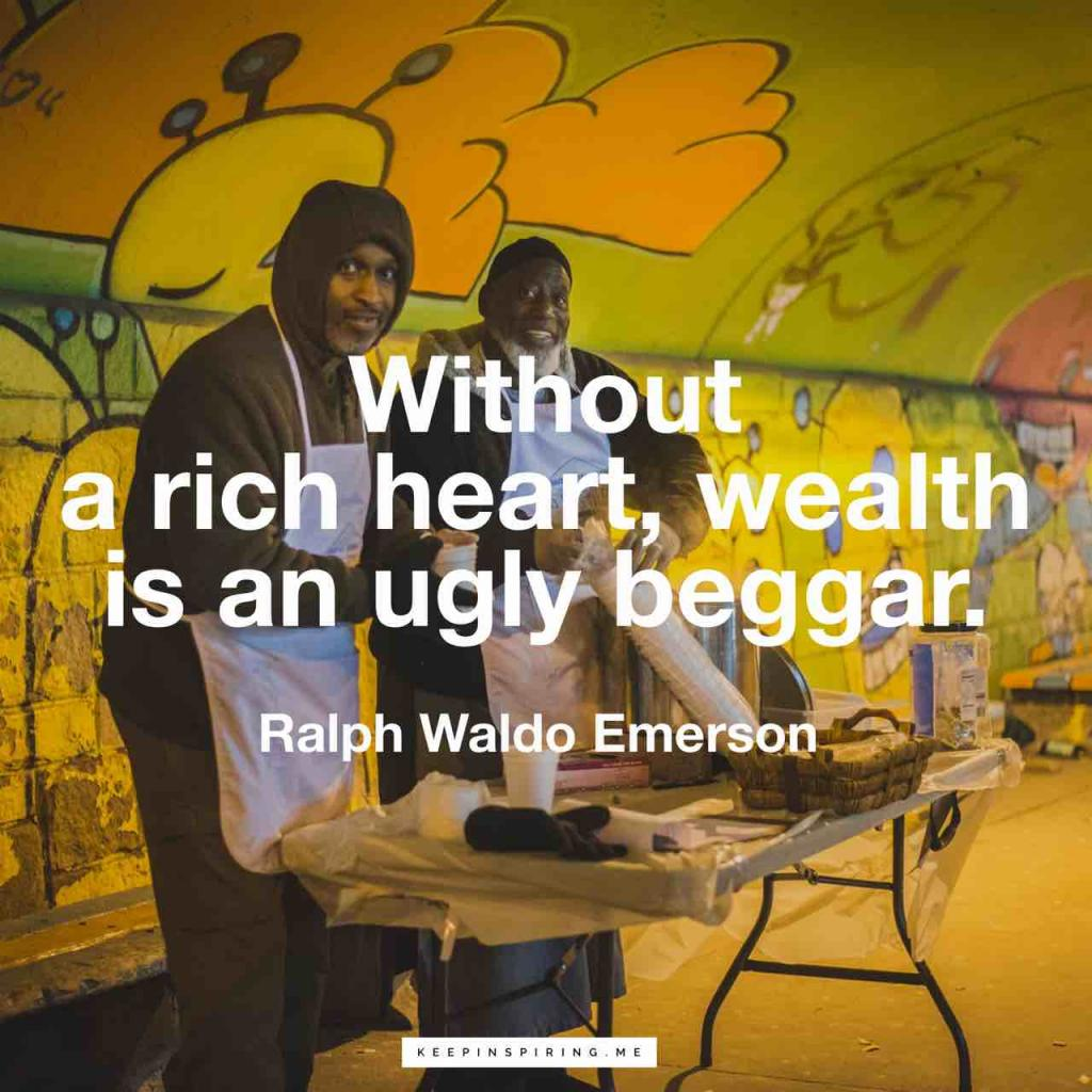 "Ralph Waldo Emerson quote ""Without a rich heart, wealth is an ugly beggar"""