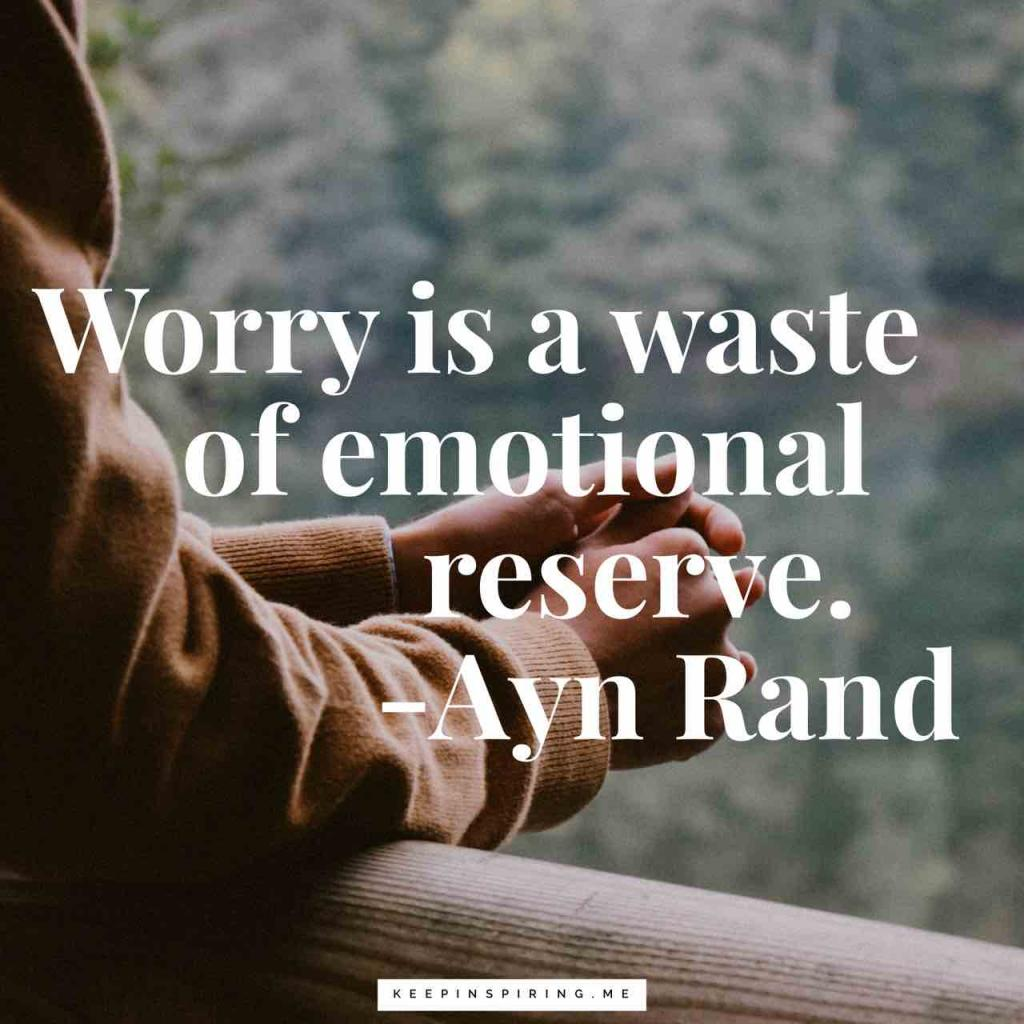 "Ayn Rand quote ""Worry is a waste of emotional reserve"""