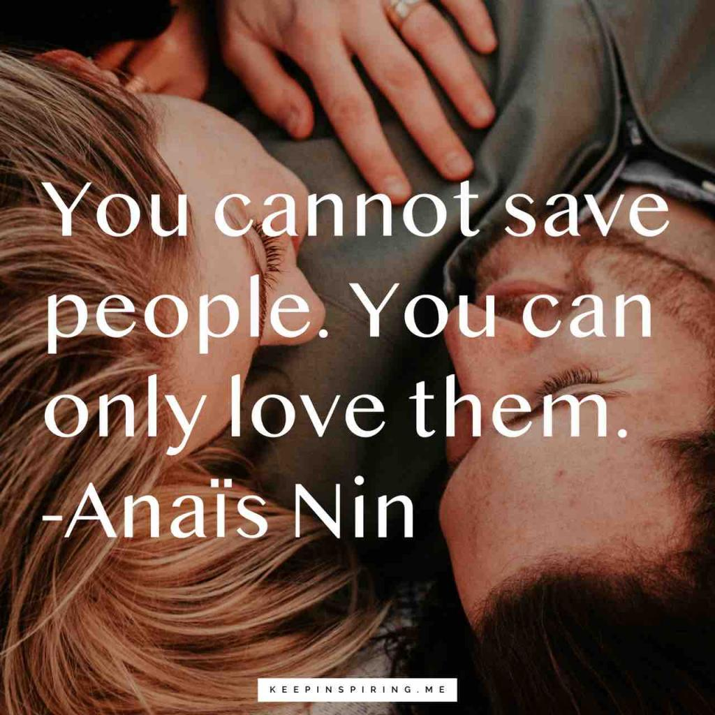 """Anaïs Nin quote """"You cannot save people. You can only love them"""""""