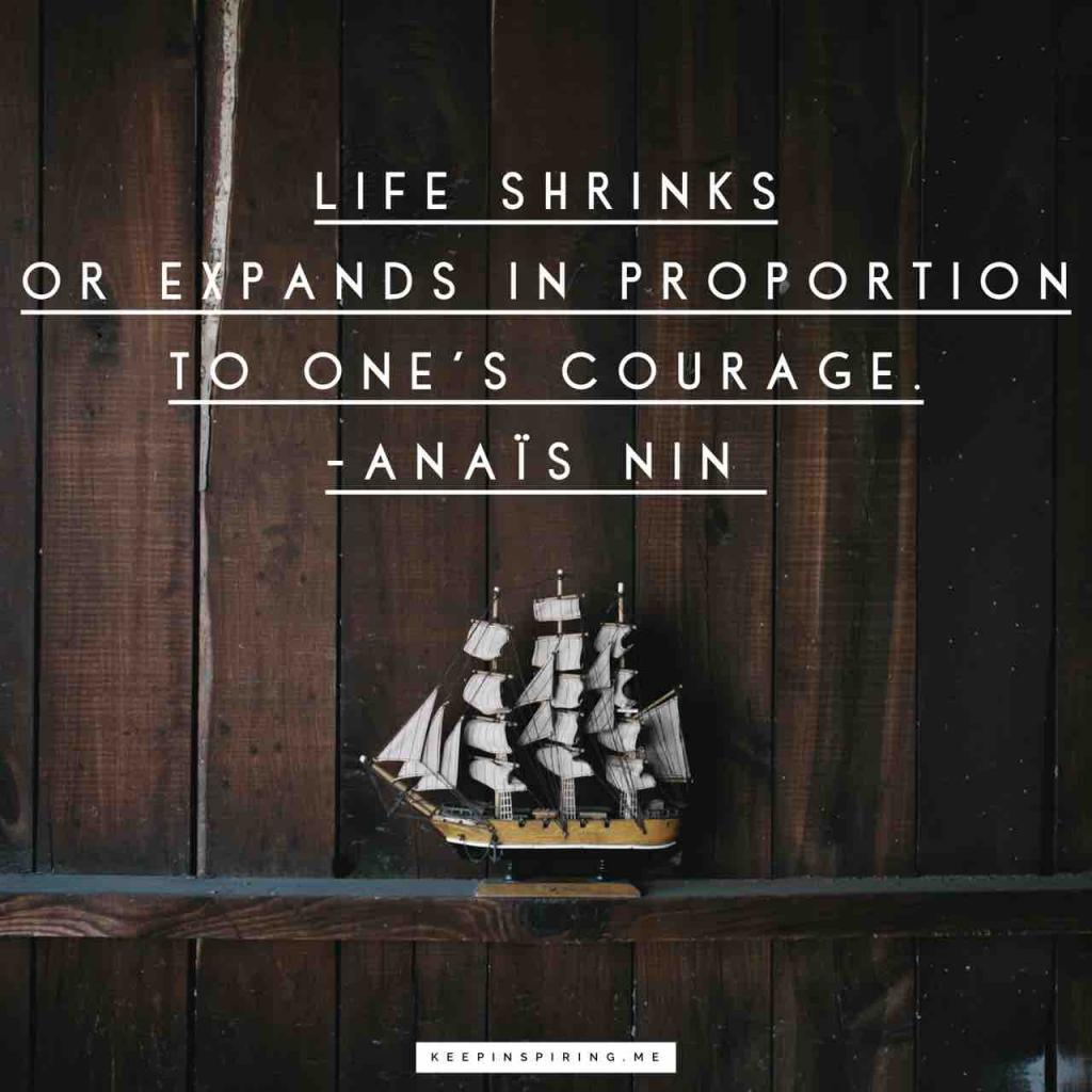 "Anais Nin quote ""Life shrinks or expands in proportion to one's courage"""