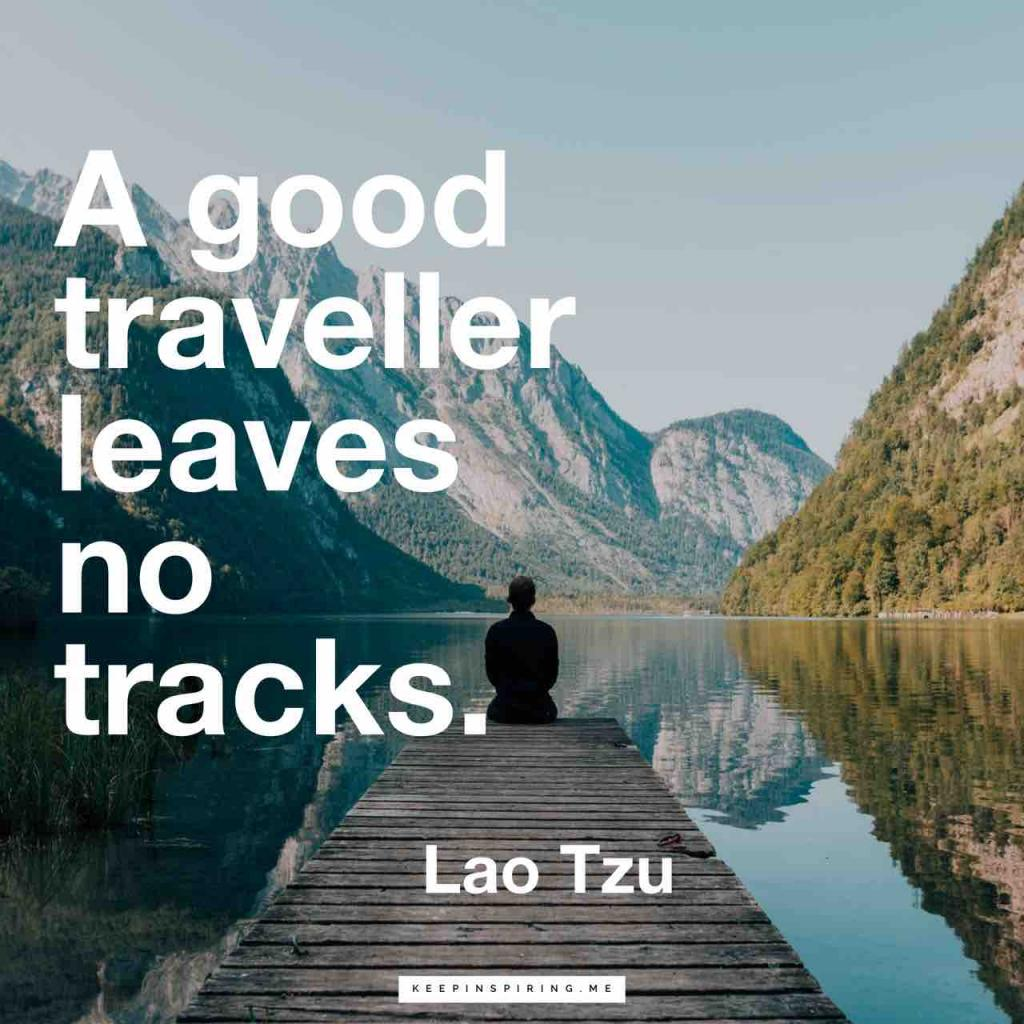 "Lao Tzu philosophy ""A good traveller leaves no tracks"""