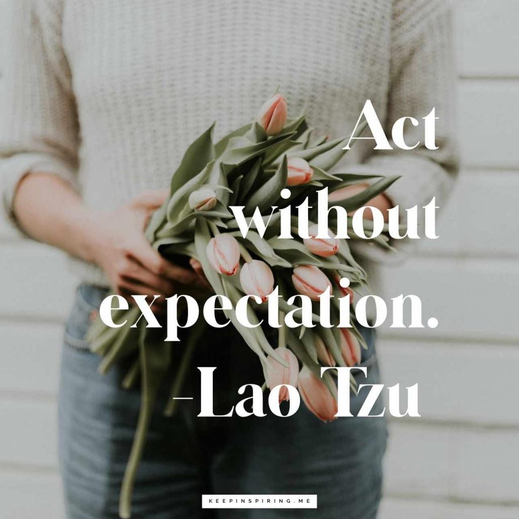 "Lao Tzu quote ""Act without expectation"""