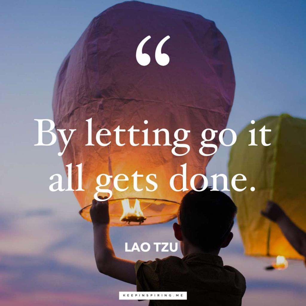 "Lao Tzu quote ""By letting go it all gets done"""