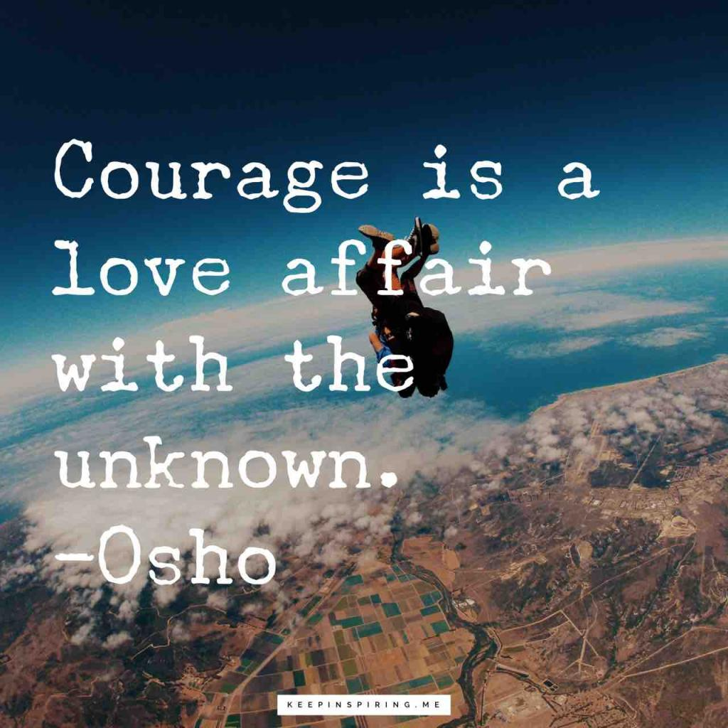 "Osho courage quote ""Courage is a love affair with the unknown"""
