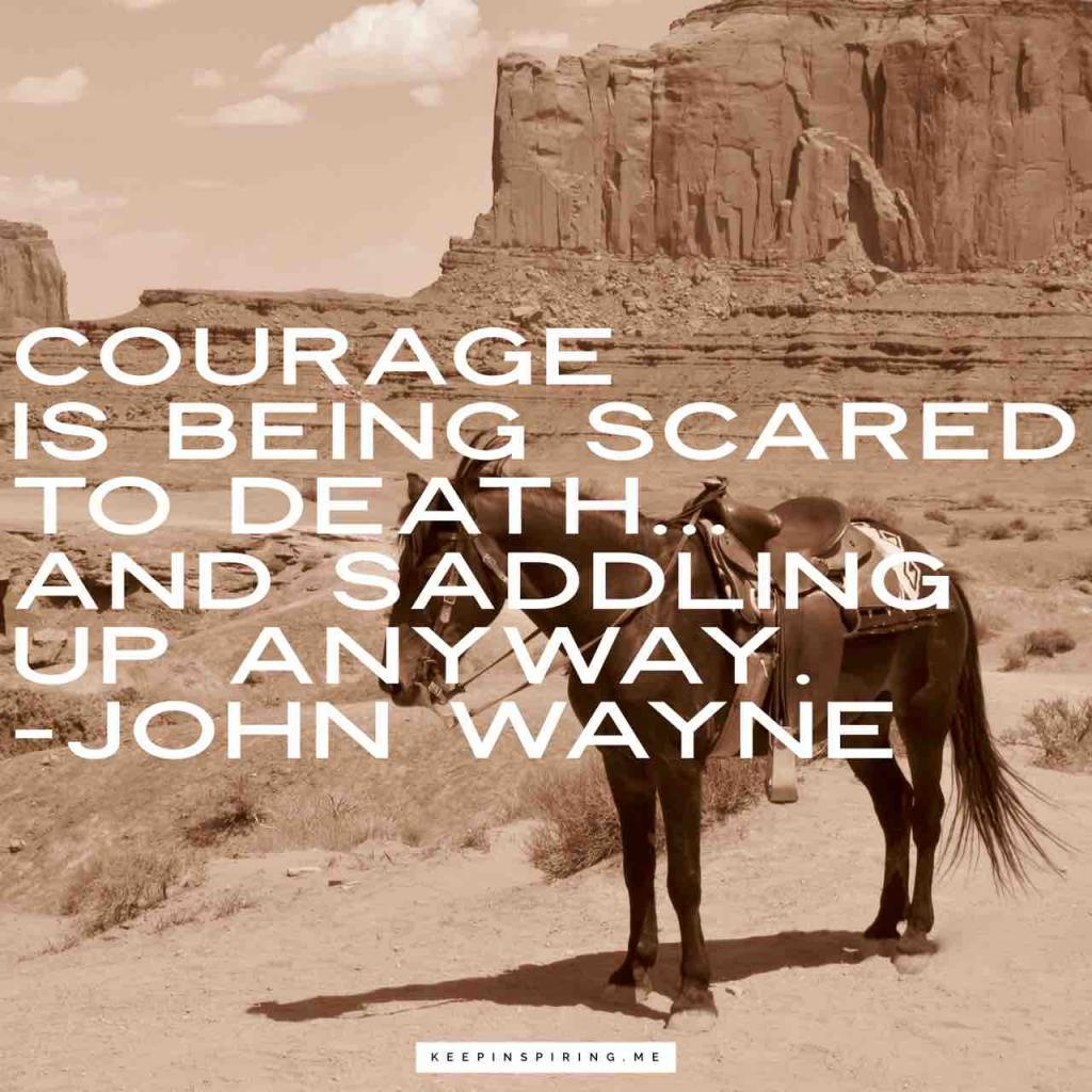 "John Wayne quote ""Courage is being scared to death… and saddling up anyway"""