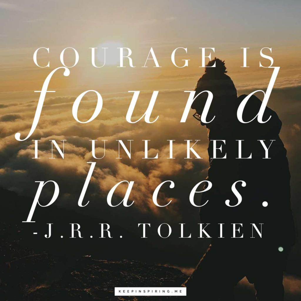 "JRR Tolkien courage quote ""Courage is found in unlikely places"""