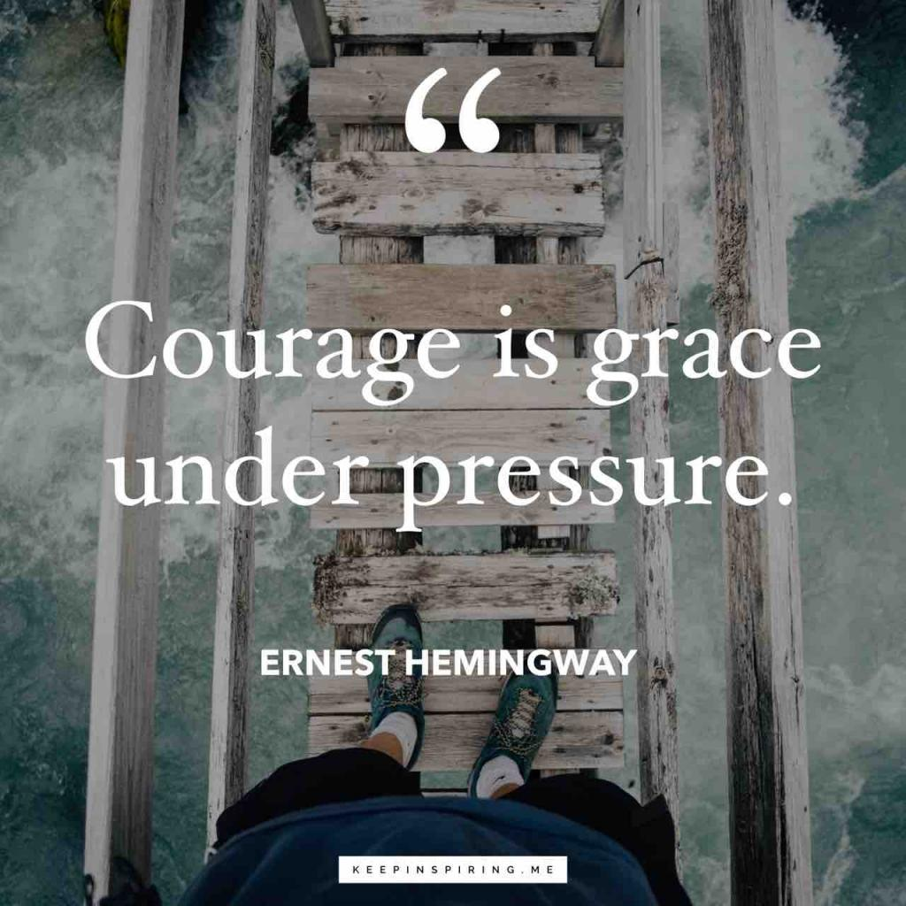 "Hemingway quote ""Courage is grace under pressure"""