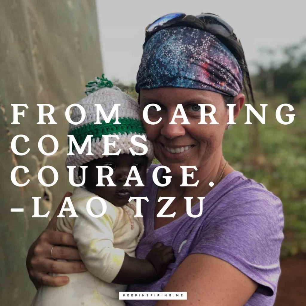 "Lao Tzu quote ""From caring comes courage"""