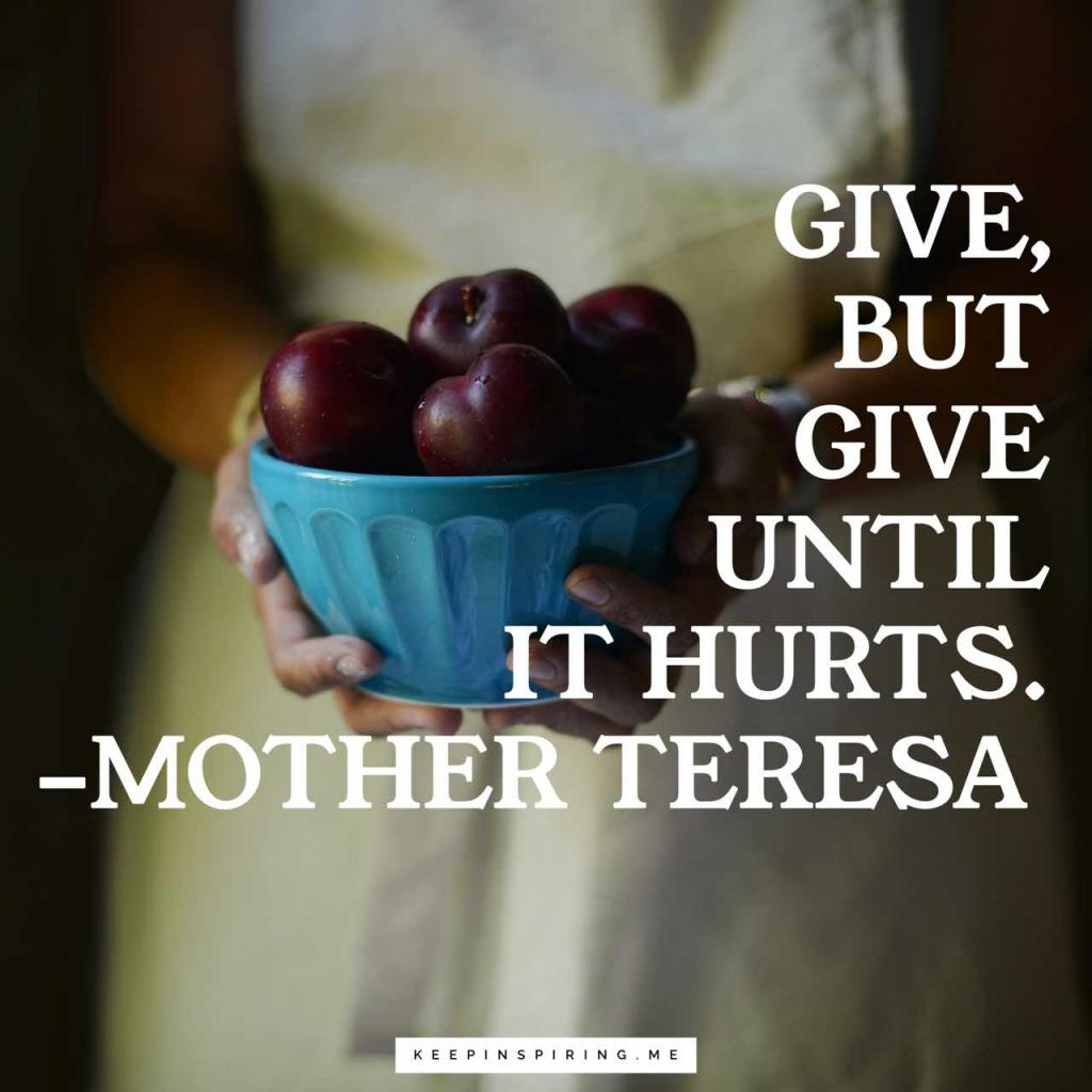 "Mother Teresa quote ""Give, but give until it hurts"""