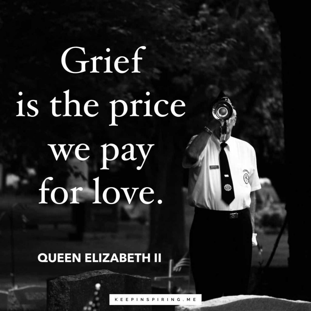 "Queen Elizabeth II quote ""Grief is the price we pay for love"""