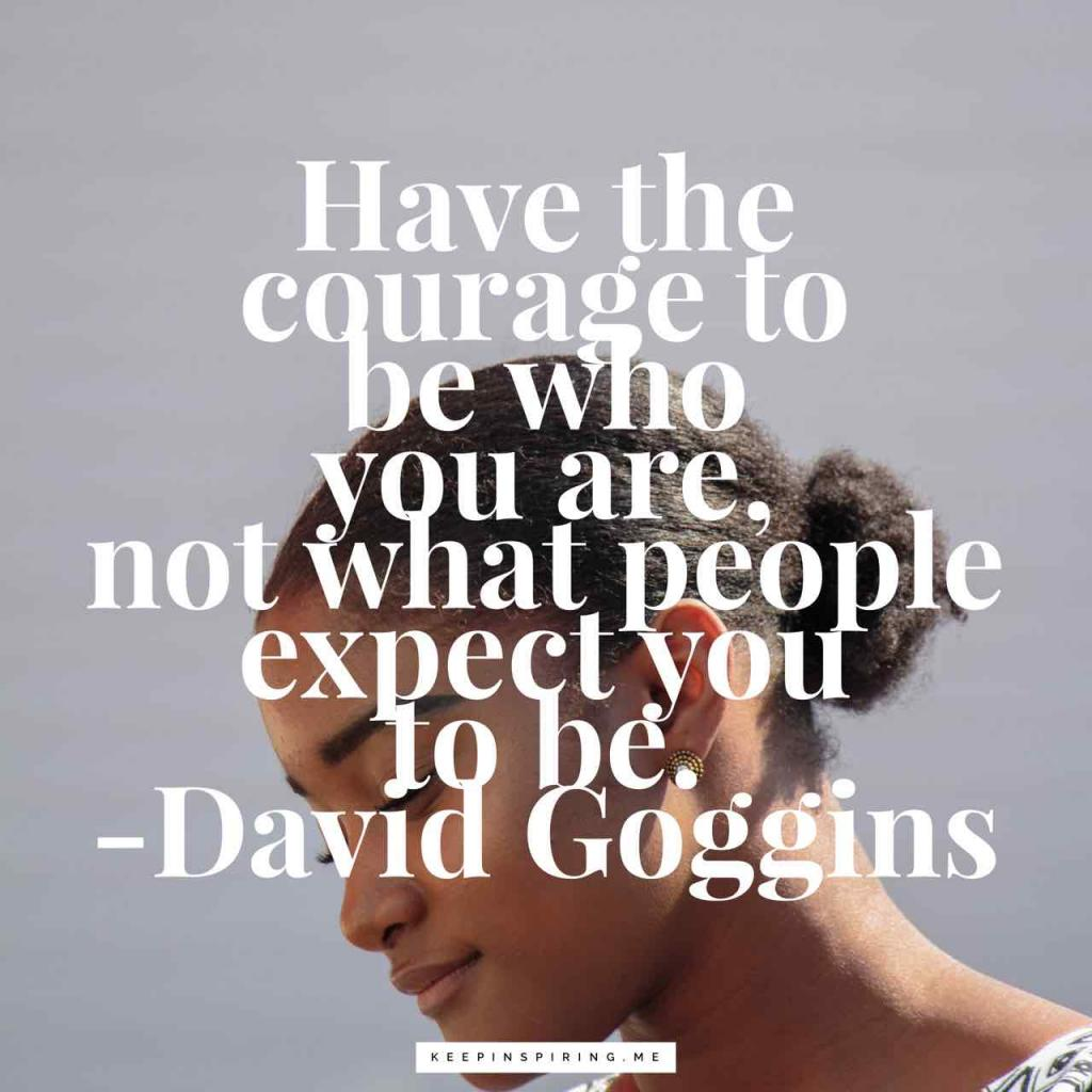 "David Goggins quote ""Have the courage to be who you are, not what people expect you to be"""