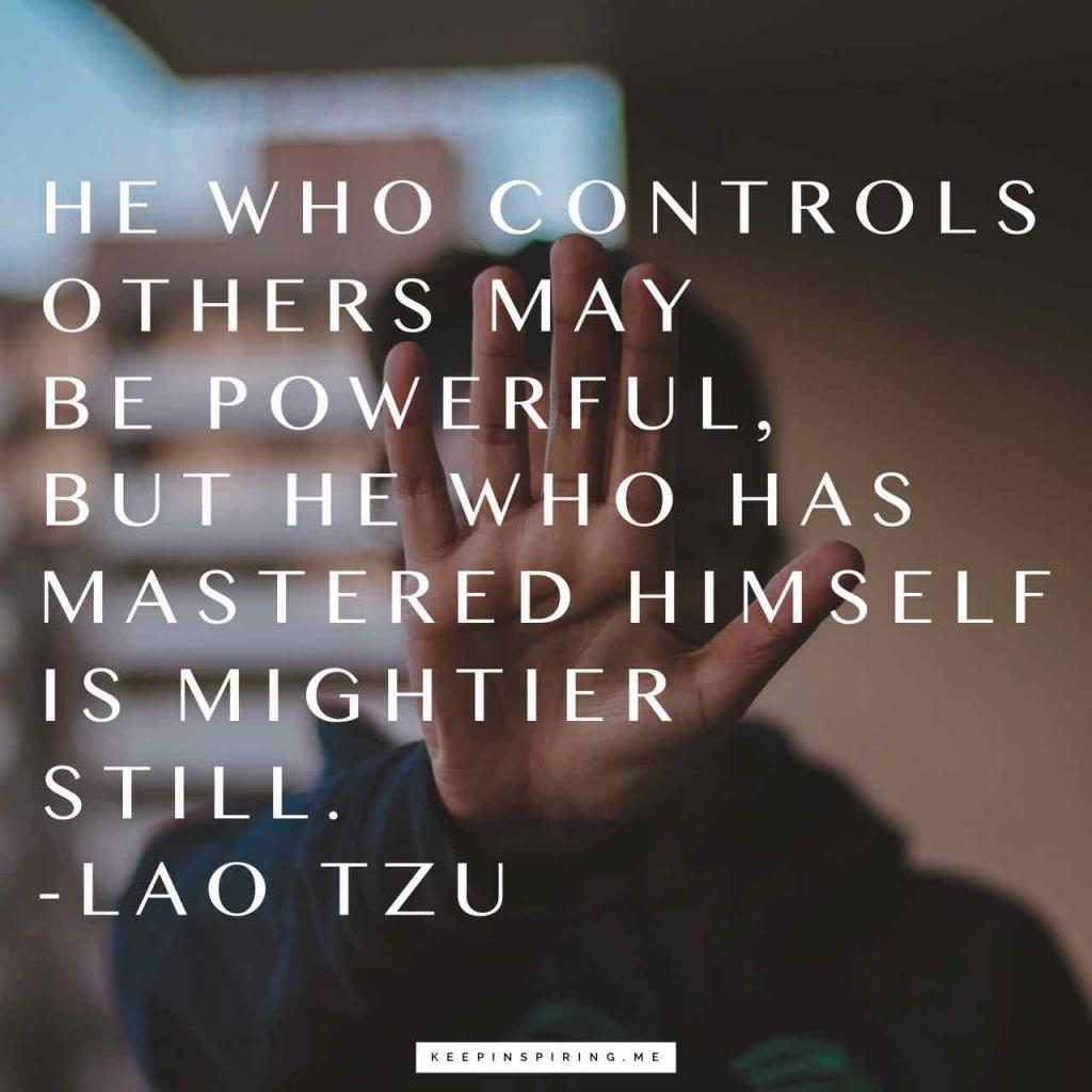 """He who controls others may be powerful, but he who has mastered himself is mightier still"""
